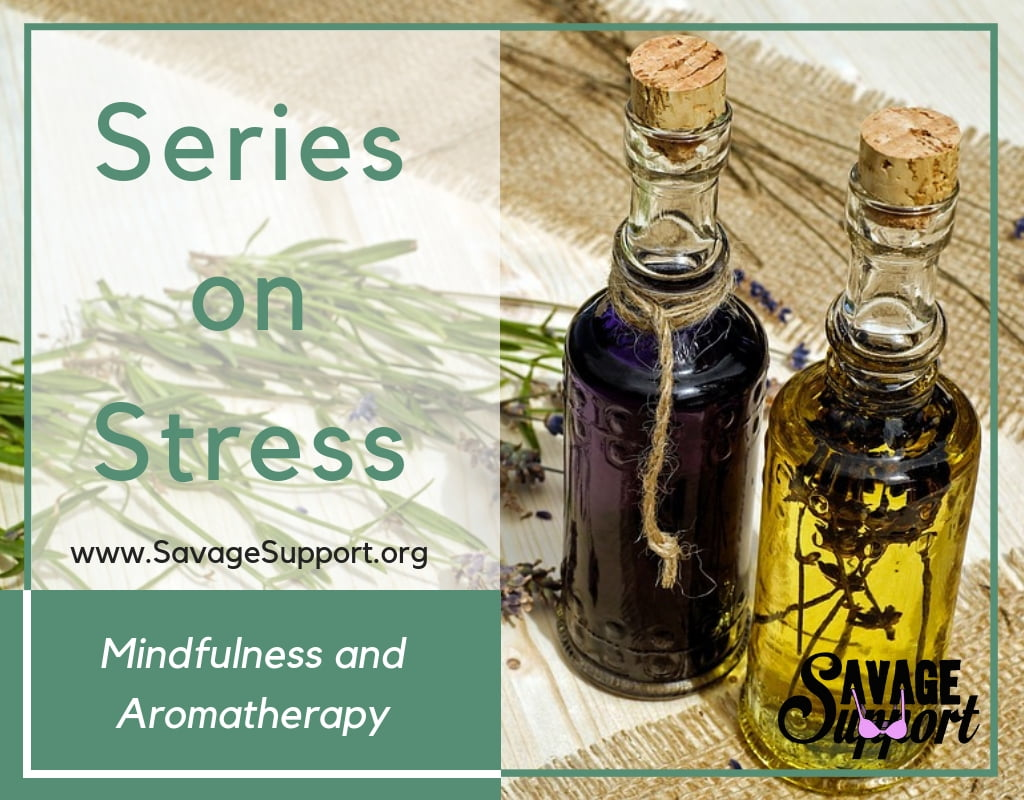 Series On Stress: Mindfulness and Aromatherapy
