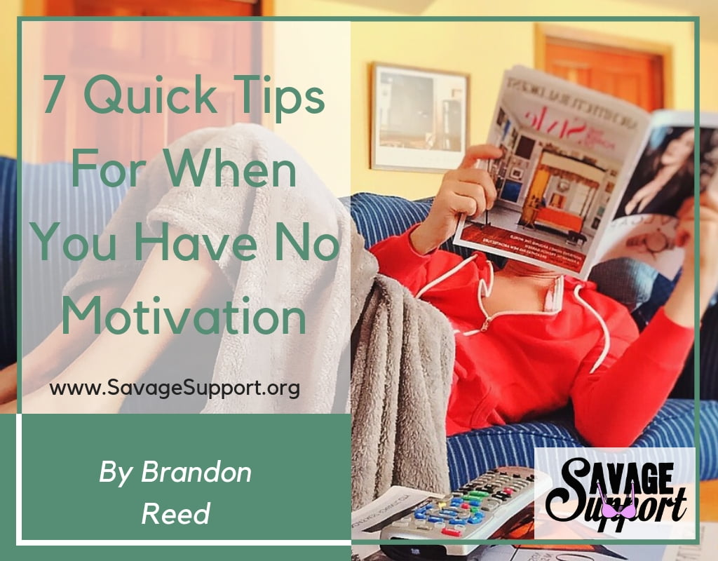 7 Quick Tips For When You Have No Motivation