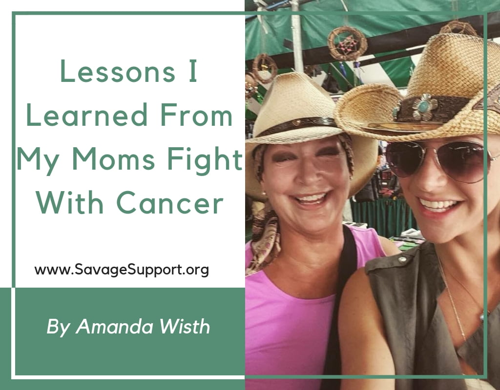 Lessons I Learned From My Moms Fight With Cancer